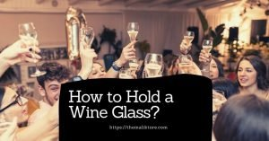 The Most Elegant Way to Hold a Wine Glass