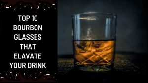 Top 10 Bourbon Glasses that elavate your drink