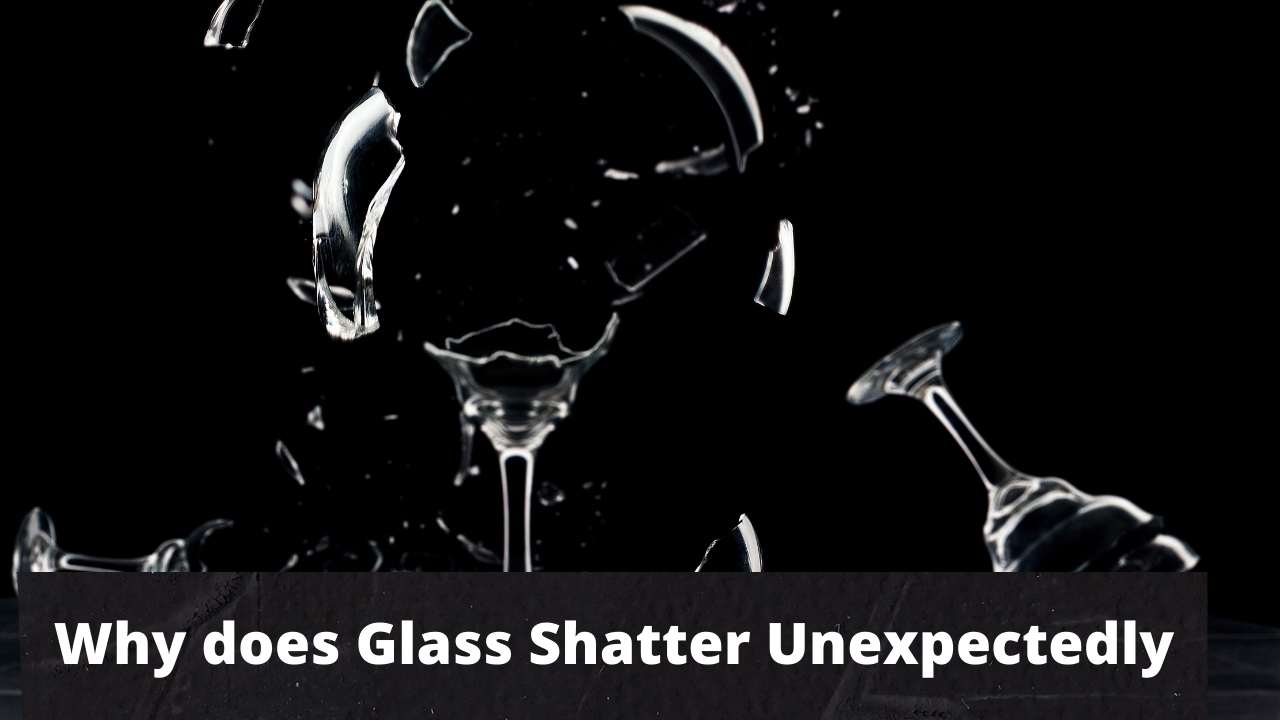 Read more about the article Why does Glass Shatter Unexpectedly