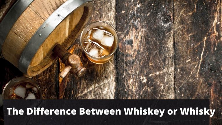 Read more about the article The Difference Between Whiskey or Whisky